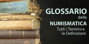 glossario termini e definizioni della numismatica